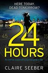 24 Hours: An intense, suspenseful psychological thriller