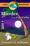Murder at the Geo-Cache...A Citrus Beach Mystery (Citrus Beach Mysteries Book 3)