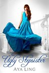 The Ugly Stepsister (Unfinished Fairy Tales #1)
