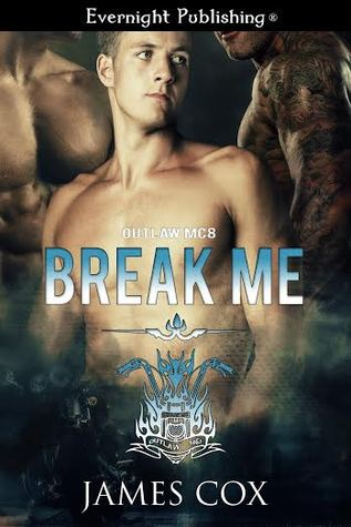 Book Review:  Break Me (Outlaw MC #8) By James Cox
