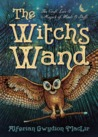 The Witch's Wand: The Craft, Lore, and Magick of Wands & Staffs