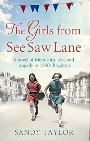 The Girls from See Saw Lane: A novel of friendship, love and tragedy in 1960s Brighton (Brighton Girls Trilogy Book #1))