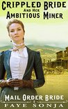 Mail Order Bride: The Crippled Bride and The Ambitious Miner (Mail Order Brides of Gold Creek Book1)