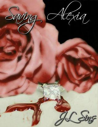 Saving Alexia (Saving Me Trilogy ~ Book #1) by JL Sins