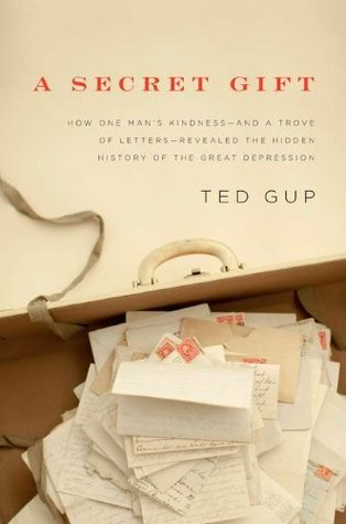 A Secret Gift: How One Man's Kindness & a Trove of Letters Revealed the Hidden History of the Great Depression