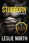 His Stubborn Lover (Slade Security Team #1)