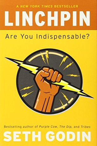 Linchpin: Are You Indispensable? (Hardcover)