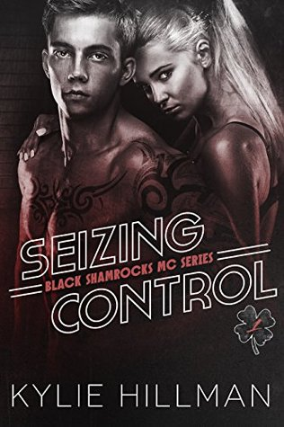 Seizing Control (Black Shamrocks MC #1) by Kylie Hillman