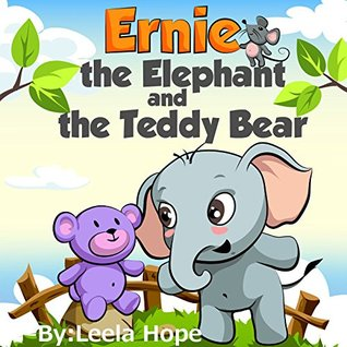 Ernie the Elephant and the Teddy Bear by Leela Hope