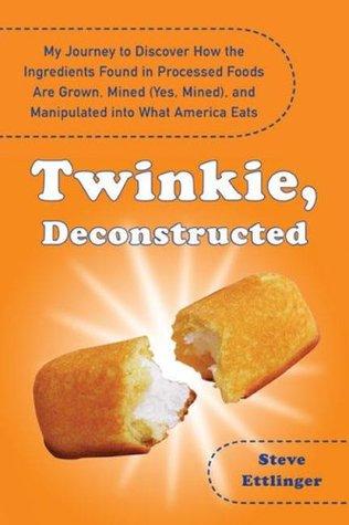 Twinkie, Deconstructed - Steve Ettlinger
