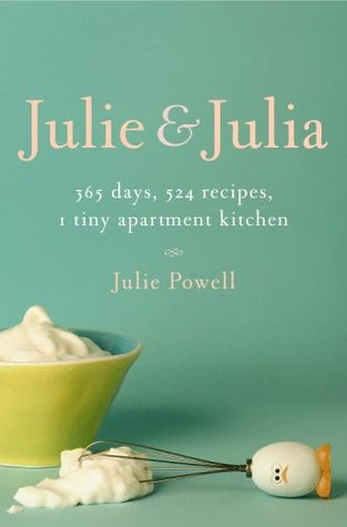 Julie and Julia: 365 Days, 524 Recipes, 1 Tiny Apartment Kitchen: How One Girl Risked Her Marriage, Her Job, and Her Sanity to Master the Art of Living (Hardcover)