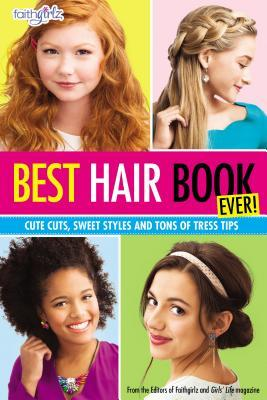 Best Hair Book Ever!: Cute Cuts, Sweet Styles and Tons of Tress Tips