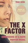 The X Factor: Confessions of a Naive Fashion Model