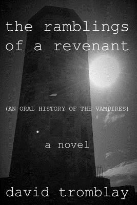 {Review} The Ramblings of a Revenant (An Oral History of the Vampires) by David Tromblay (with Giveaway)
