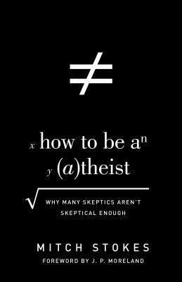 How to Be an Atheist: Why Many Skeptics Aren't Skeptical Enough