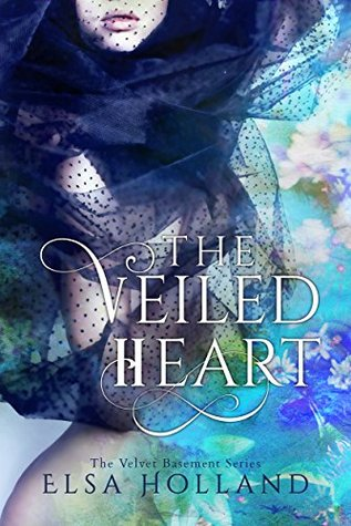 The Veiled Heart (The Velvet Basement, #1) by Elsa Holland