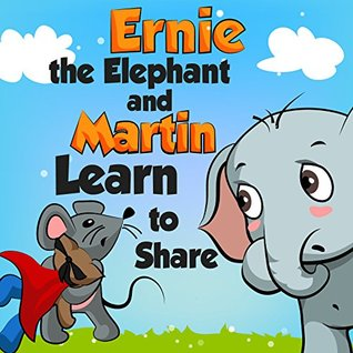 Ernie the Elephant and Martin Learn to Share by Leela Hope