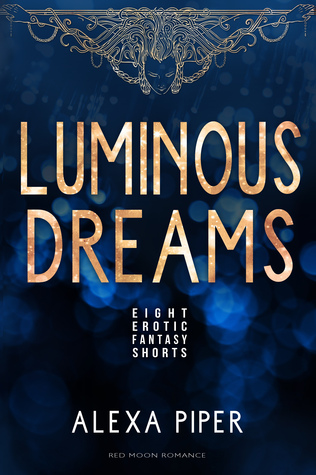 Luminous Dreams by Alexa Piper