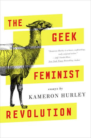The Geek Feminist Revolution by Kameron Hurley