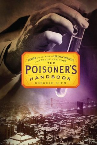 The Poisoner's Handbook: Murder and the Birth of Forensic Medicine in Jazz Age New York (Hardcover)