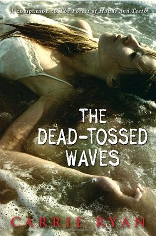 The Dead-Tossed Waves (The Forest of Hands and Teeth #2)  by Carrie Ryan  />