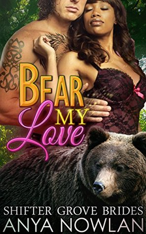 Bear My Love: BBW Paranormal Shapeshifter Werebear Mail-Order Bride Romance (Shifter Grove Brides Book 4)