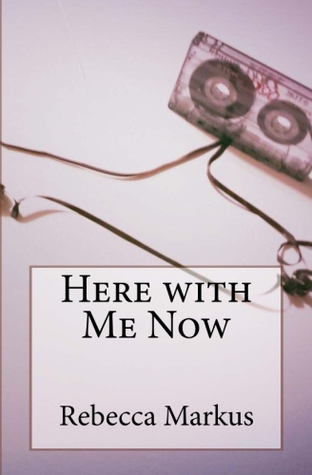 Here with Me Now by Rebecca Markus