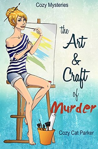 Cozy Mysteries: The Art & Craft of Murder (Whistler's Cove Cozy Mystery Series Book 1)