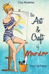 The Art & Craft of Murder (Whistler's Cove Cozy Mystery Series Book 1)