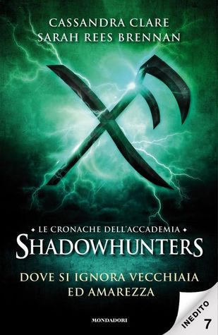 Dove si ignora vecchiaia ed amarezza (Tales from the Shadowhunter Academy, #7)