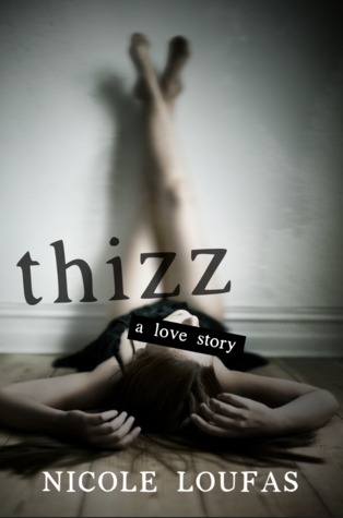 Thizz, A Love Story by Nicole Loufas