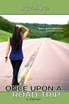 Once Upon a Road Trip by Angela N. Blount