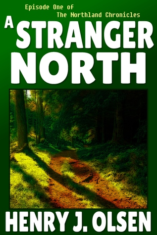 A Stranger North by Henry J. Olsen