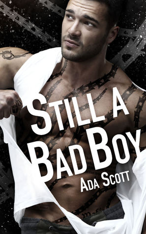 Still a Bad Boy (Still a Bad Boy, #1) by Ada Scott