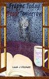 Frappe Today Dead Tomorrow (Dead Girls & Coffee Book 1)