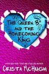 The Queen B* and the Homecoming King (The Queen B* #3)