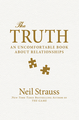 The Truth - An Uncomfortable Book About Relationships -  Neil Strauss