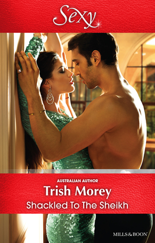 Shackled To The Sheikh by Trish Morey