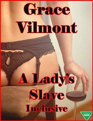 A Lady's Slave (Inclusive) by Grace Vilmont