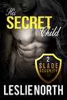 His Secret Child (Slade Security Team #2)