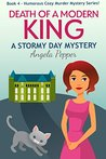 Death of a Modern King (Book 4 of a Humorous Cozy Murder Mystery Series): Stormy Day Mystery #4
