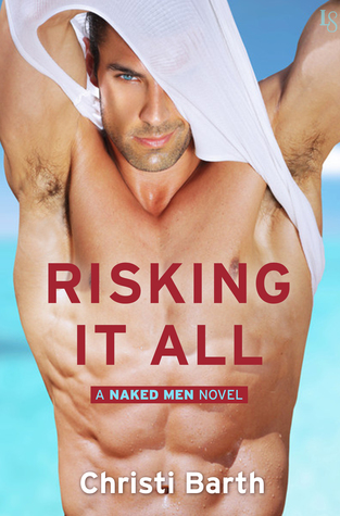 Risking It All (Naked Men, #1)