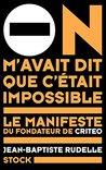 On m'avait dit que c'était impossible : Le manifeste du fondateur de Criteo