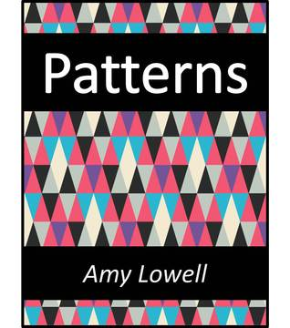 an analysis of patterns by amy lowell The best short poems by amy lowell amy lowell (1874-1925) is perhaps best-known for being the figurehead and ringleader for imagism after ezra pound, who had founded that movement, grew jaded with it and moved on to vorticism.
