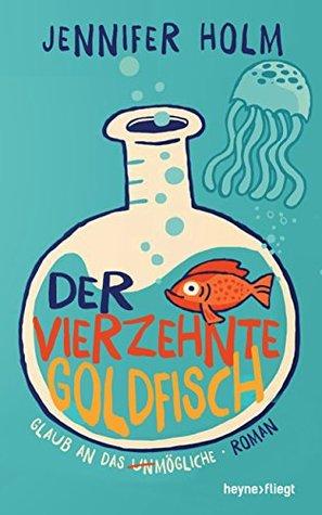 Der vierzehnte Goldfisch: Roman
