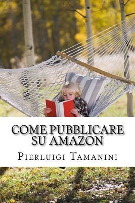 Come Pubblicare Su Amazon by Pierluigi Tamanini