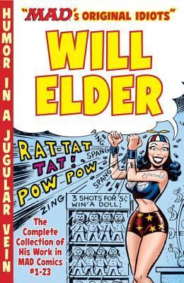 The MAD Art of Will Elder: The Complete Collection of His Work from MAD Comics #1-23