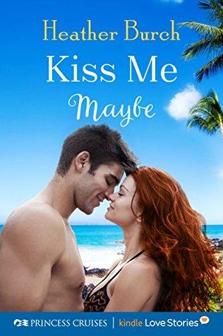 Kiss Me Maybe (Princess Cruises Presents: Kindle Love Stories)
