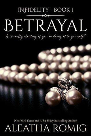 Betrayal (Infidelity #1) - Aleatha Romig