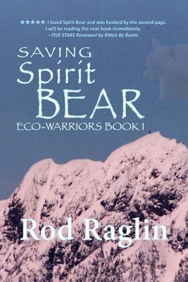 Saving Spirit Bear by Rod Raglin